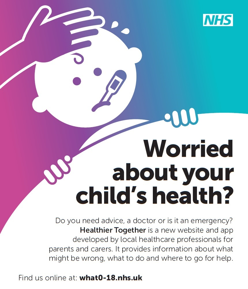 Worried about your child's health?  Do you need advice, a doctor or is it an emergency?  Healthier Together is a new website and app developed by local healthcare professionals for parents and carers.  It provides information about what might be wrong, what to do and where to go for help.  Find us online at www.what0-18.nhs.uk